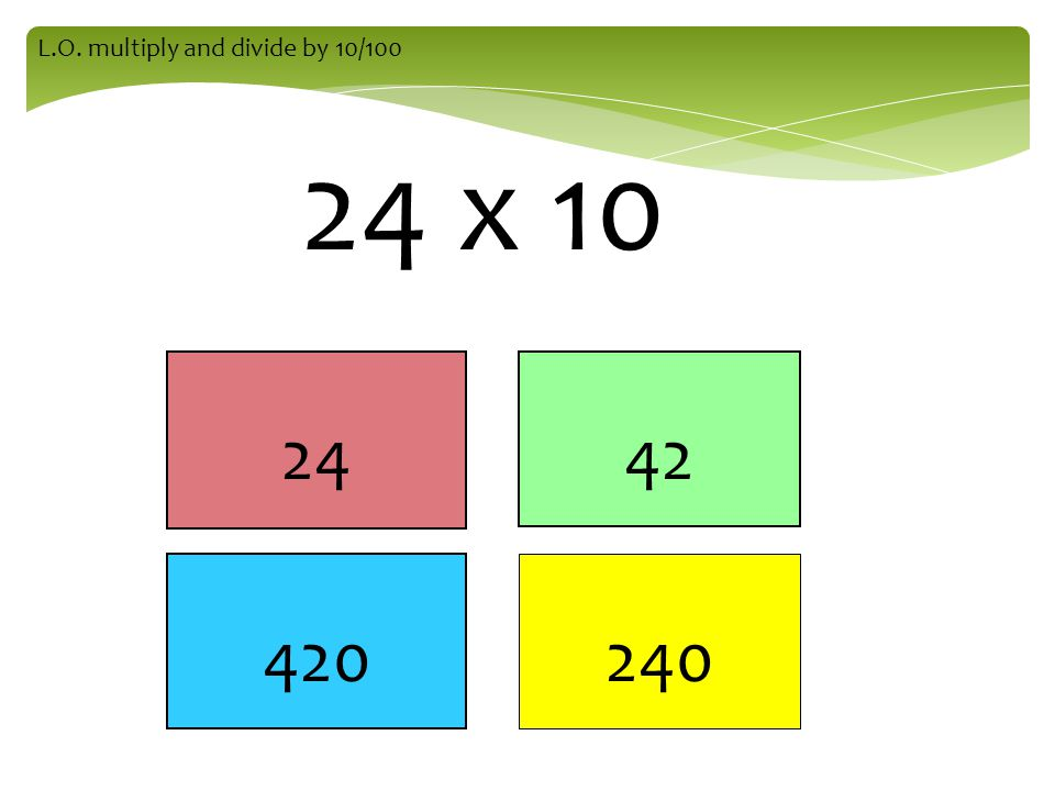  What do you think is the multiplication question in the grid? Multiplying by 100