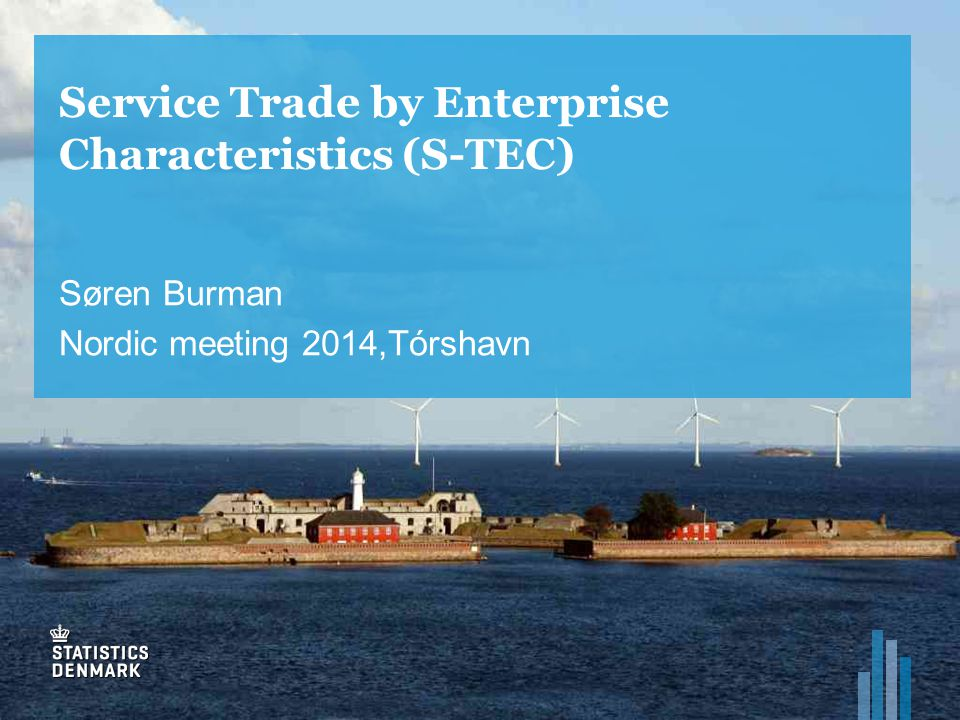 Service Trade by Enterprise Characteristics (S-TEC) Søren Burman Nordic meeting 2014,Tórshavn