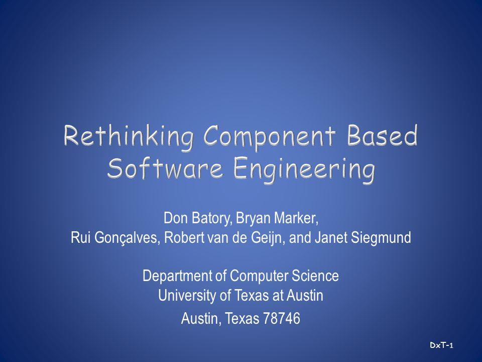 Don Batory, Bryan Marker, Rui Gonçalves, Robert van de Geijn, and Janet Siegmund Department of Computer Science University of Texas at Austin Austin, Texas 78746 DxT- 1