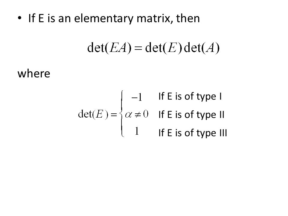 If E is an elementary matrix, then where If E is of type I If E is of type II If E is of type III
