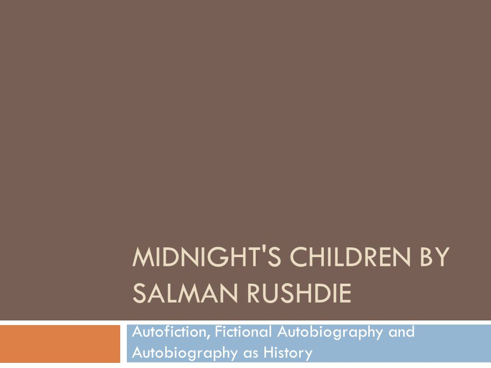 MIDNIGHT'S CHILDREN BY SALMAN RUSHDIE Autofiction, Fictional Autobiography and Autobiography as History