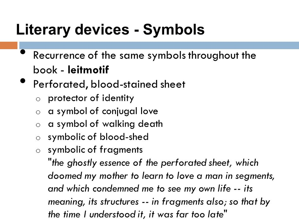Literary devices - Symbols Recurrence of the same symbols throughout the book - leitmotif Perforated, blood-stained sheet o protector of identity o a