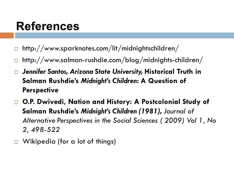 References  http://www.sparknotes.com/lit/midnightschildren/  http://www.salman-rushdie.com/blog/midnights-children/  Jennifer Santos, Arizona Stat