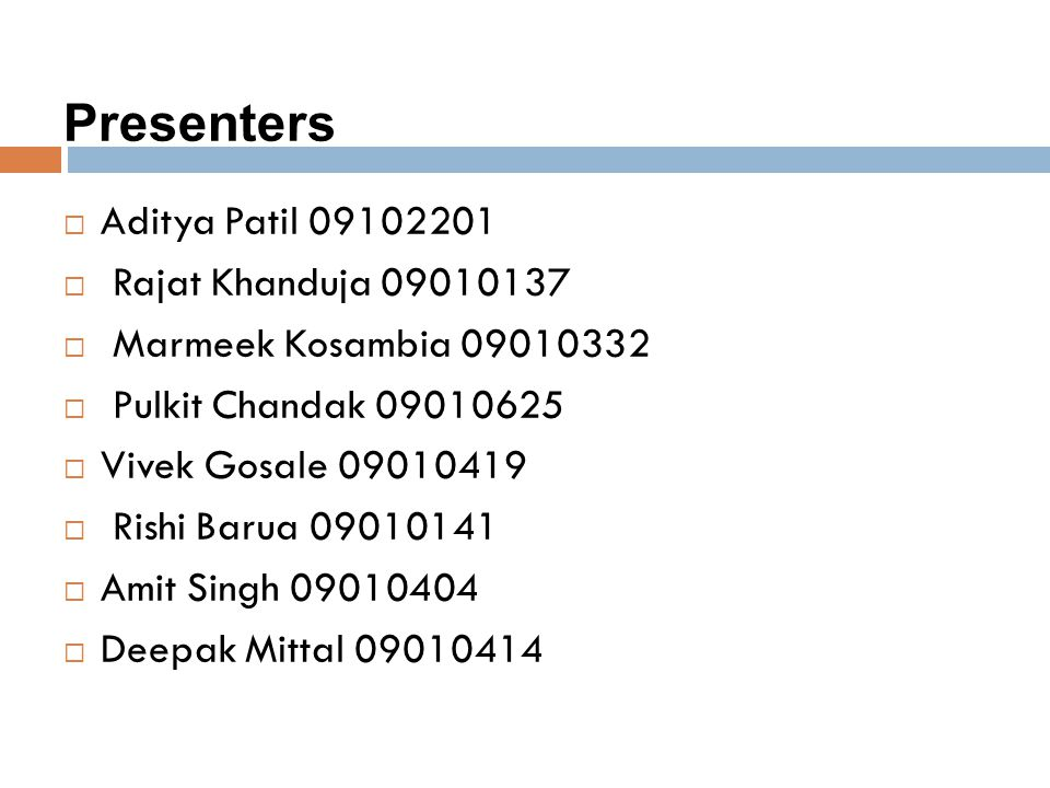 Presenters  Aditya Patil 09102201  Rajat Khanduja 09010137  Marmeek Kosambia 09010332  Pulkit Chandak 09010625  Vivek Gosale 09010419  Rishi Bar