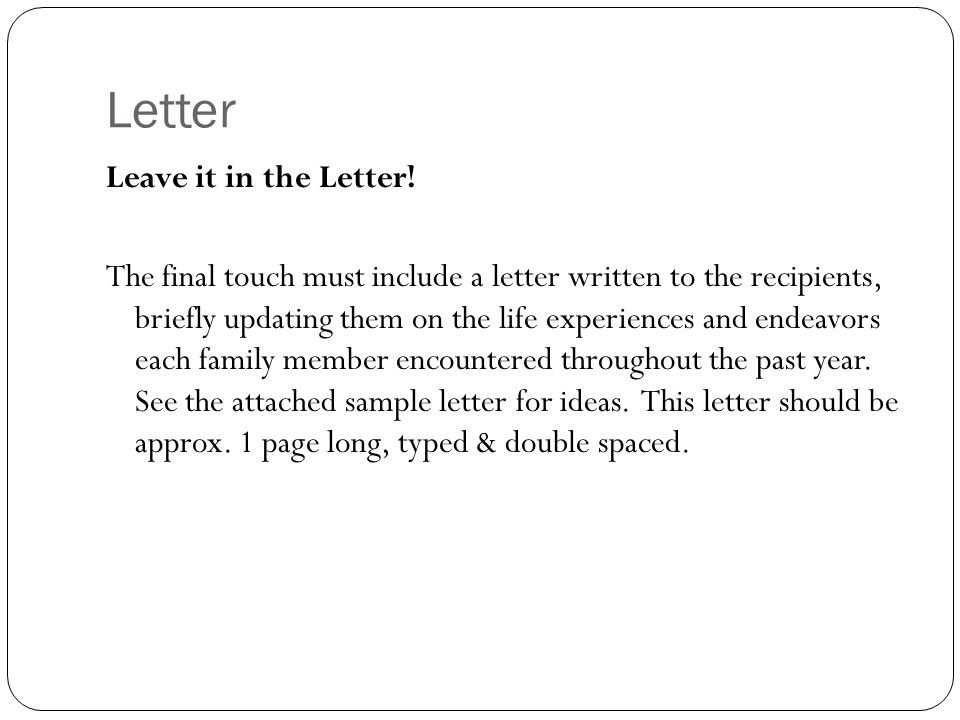 Letter Leave it in the Letter! The final touch must include a letter written to the recipients, briefly updating them on the life experiences and ende