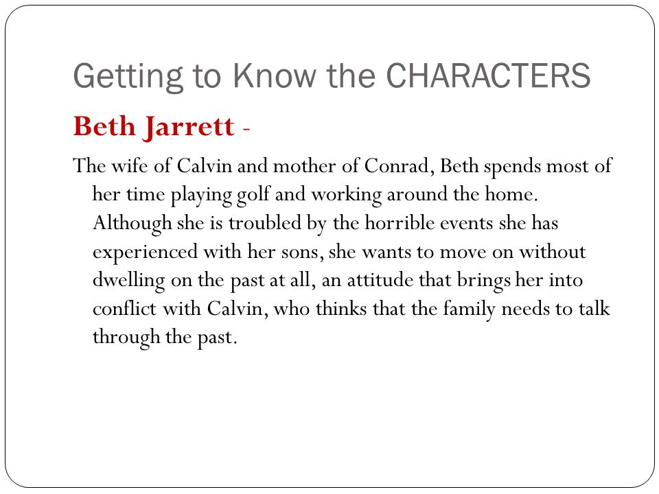 Getting to Know the CHARACTERS Beth Jarrett - The wife of Calvin and mother of Conrad, Beth spends most of her time playing golf and working around th