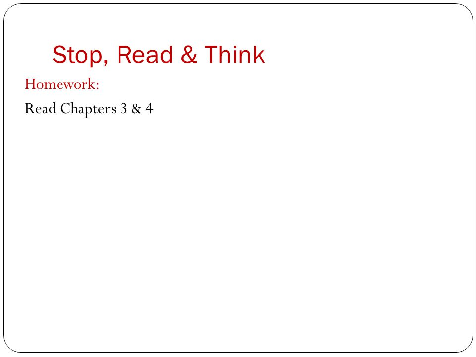 Stop, Read & Think Homework: Read Chapters 3 & 4