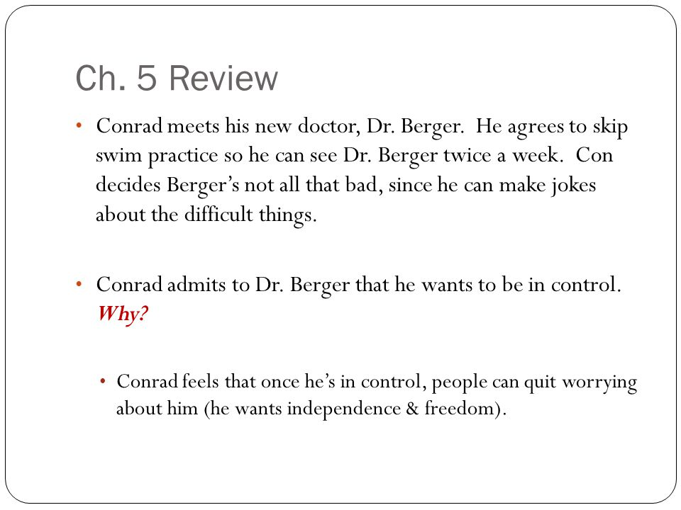 Ch. 5 Review Conrad meets his new doctor, Dr. Berger. He agrees to skip swim practice so he can see Dr. Berger twice a week. Con decides Berger's not