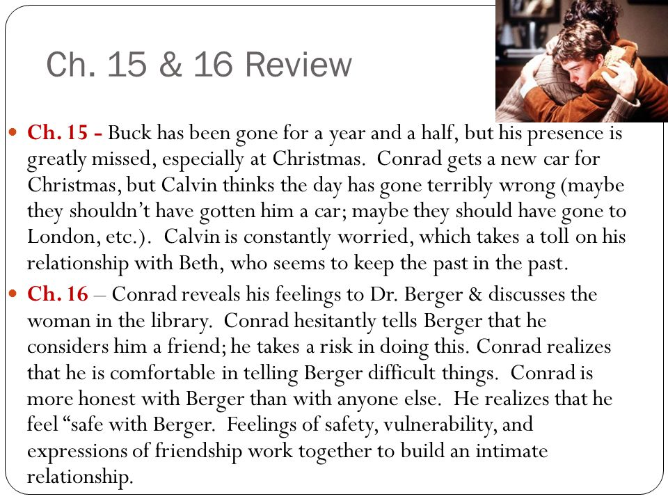 Ch. 15 & 16 Review Ch. 15 - Buck has been gone for a year and a half, but his presence is greatly missed, especially at Christmas. Conrad gets a new c