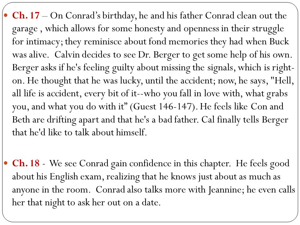 Ch. 17 – On Conrad's birthday, he and his father Conrad clean out the garage, which allows for some honesty and openness in their struggle for intimac