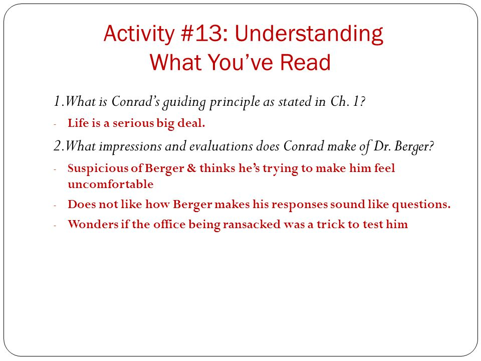 Activity #13: Understanding What You've Read 1. What is Conrad's guiding principle as stated in Ch. 1? - Life is a serious big deal. 2. What impressio