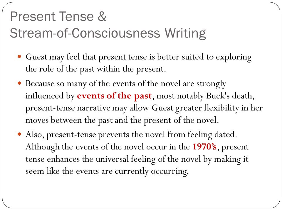 Present Tense & Stream-of-Consciousness Writing Guest may feel that present tense is better suited to exploring the role of the past within the presen