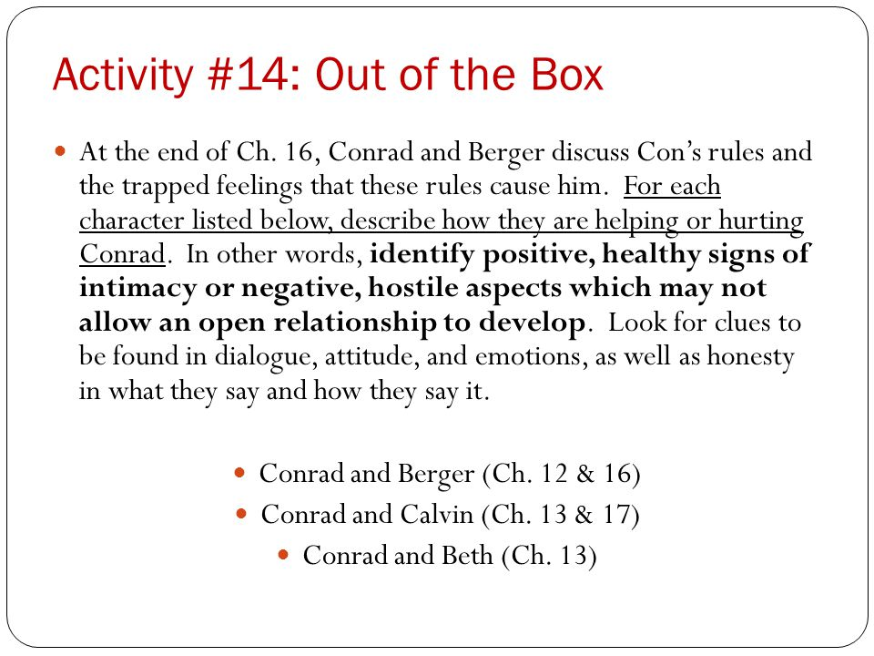 Activity #14: Out of the Box At the end of Ch. 16, Conrad and Berger discuss Con's rules and the trapped feelings that these rules cause him. For each