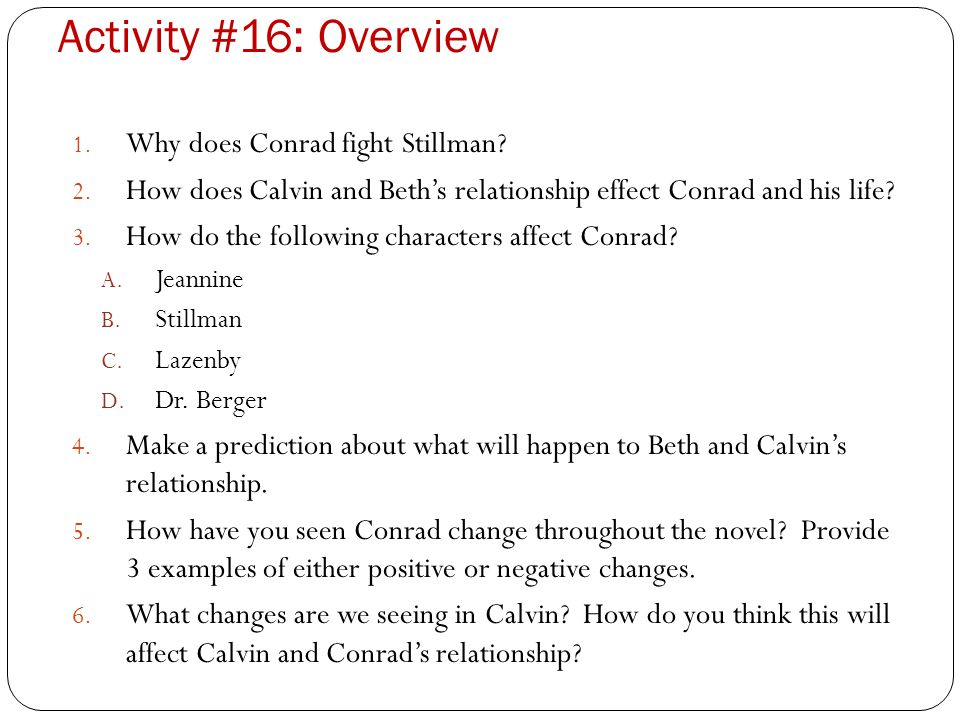 Activity #16: Overview 1. Why does Conrad fight Stillman? 2. How does Calvin and Beth's relationship effect Conrad and his life? 3. How do the followi