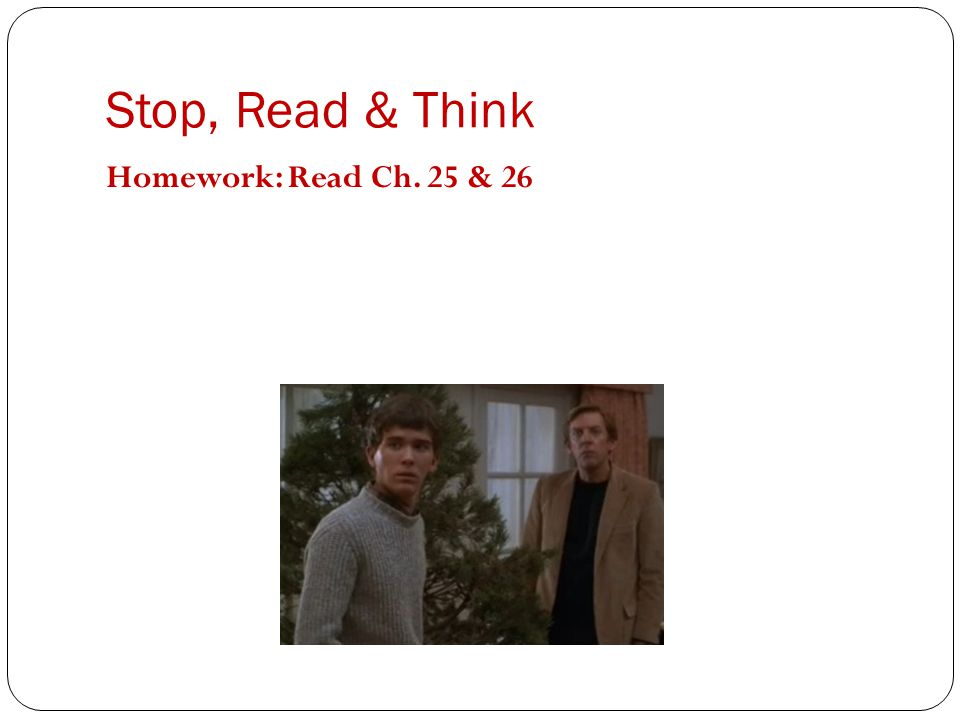 Stop, Read & Think Homework: Read Ch. 25 & 26