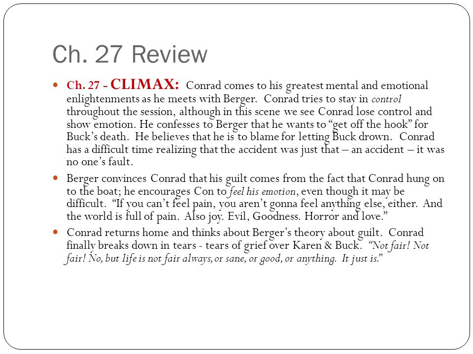 Ch. 27 Review Ch. 27 - CLIMAX: Conrad comes to his greatest mental and emotional enlightenments as he meets with Berger. Conrad tries to stay in contr