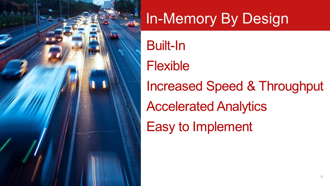 Built-In Flexible Increased Speed & Throughput Accelerated Analytics Easy to Implement 6