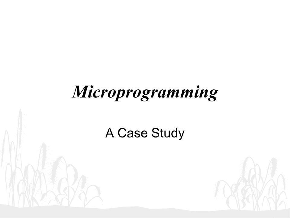 Microprogramming A Case Study
