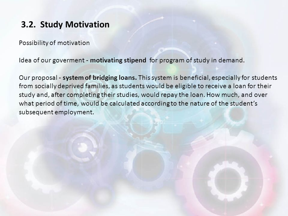 3.2. Study Motivation Possibility of motivation Idea of our goverment - motivating stipend for program of study in demand. Our proposal - system of br