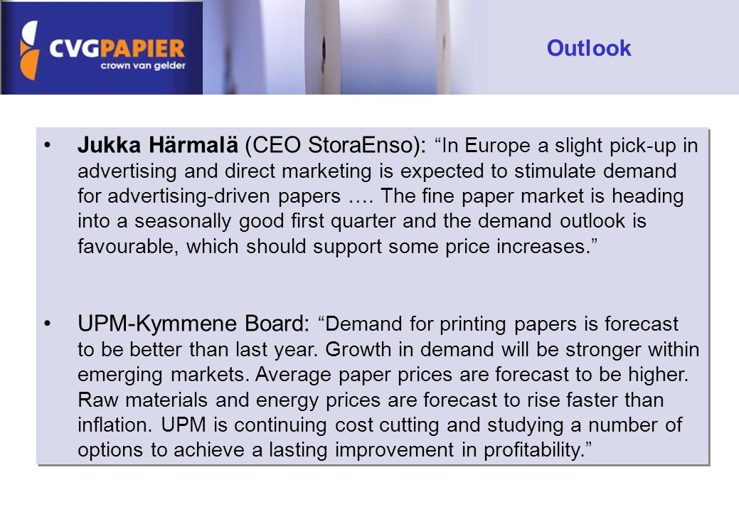 Jukka Härmalä (CEO StoraEnso): In Europe a slight pick-up in advertising and direct marketing is expected to stimulate demand for advertising-driven papers ….