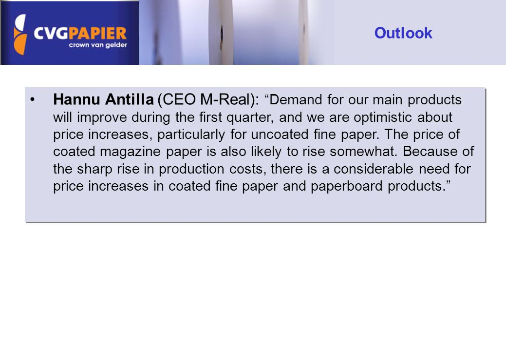 Hannu Antilla (CEO M-Real): Demand for our main products will improve during the first quarter, and we are optimistic about price increases, particularly for uncoated fine paper.
