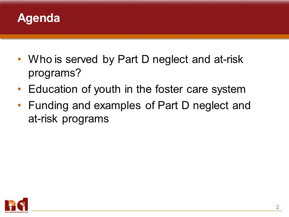 2 Agenda Who is served by Part D neglect and at-risk programs.