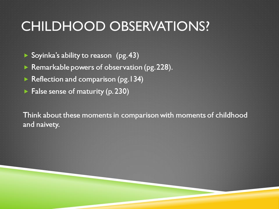 CHILDHOOD OBSERVATIONS. Soyinka's ability to reason (pg.