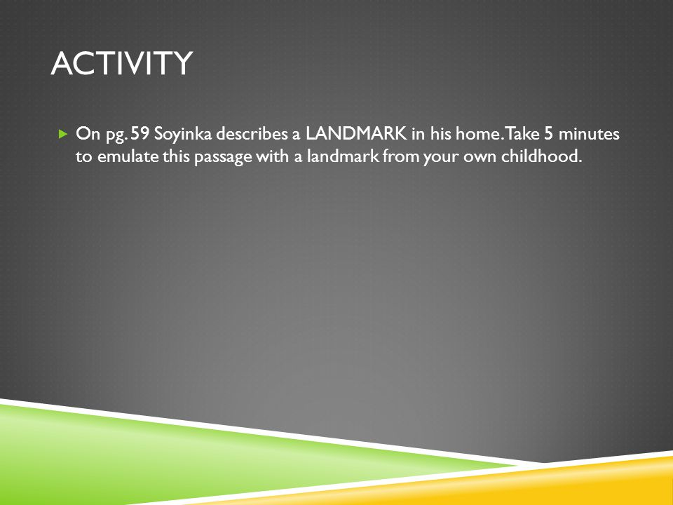 ACTIVITY  On pg. 59 Soyinka describes a LANDMARK in his home.