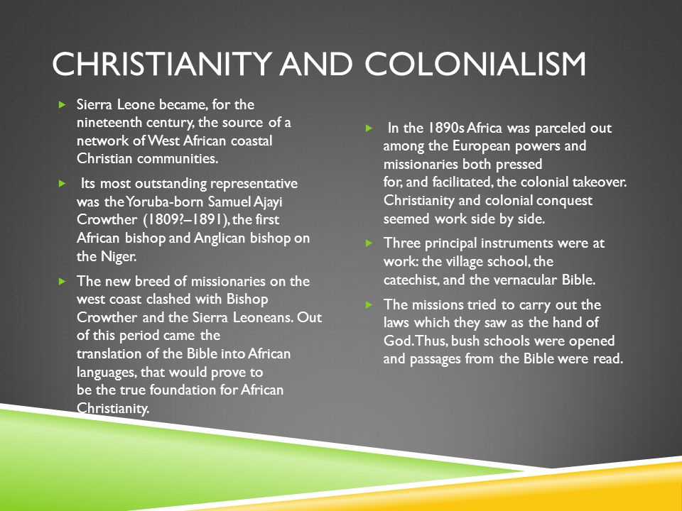 CHRISTIANITY AND COLONIALISM  Sierra Leone became, for the nineteenth century, the source of a network of West African coastal Christian communities.