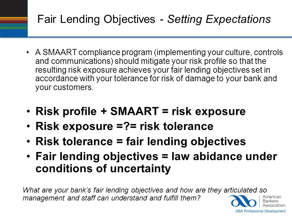 Fair Lending Objectives - Setting Expectations A SMAART compliance program (implementing your culture, controls and communications) should mitigate yo