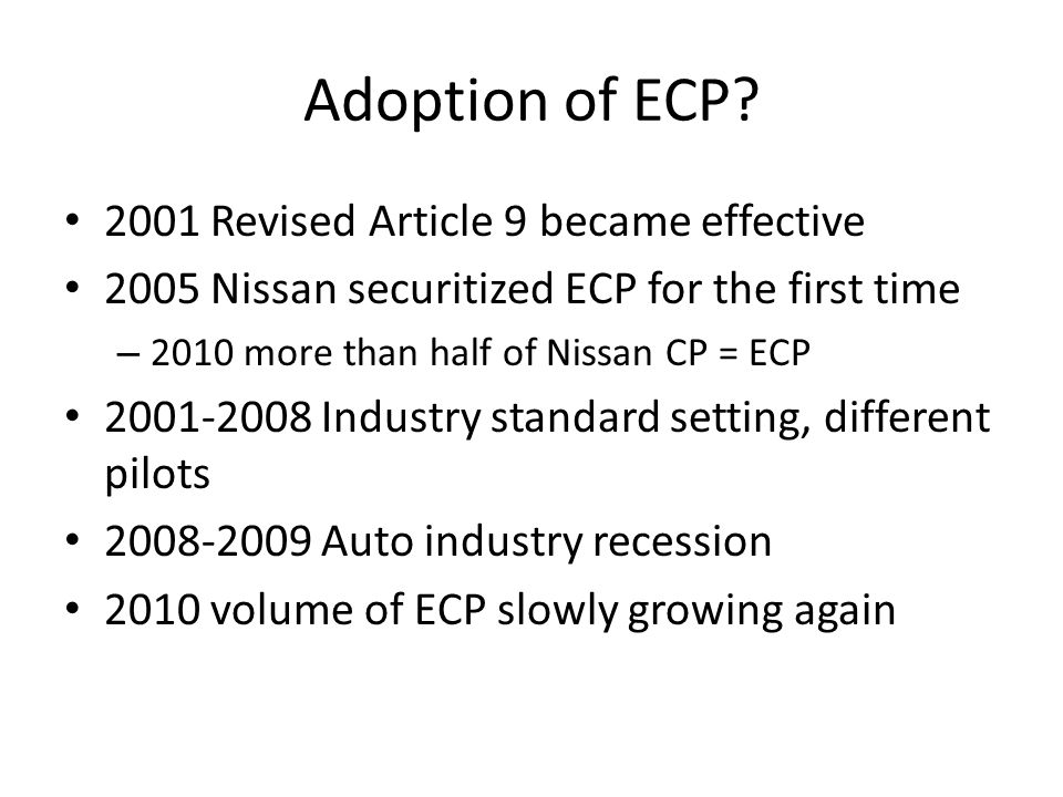Adoption of ECP? 2001 Revised Article 9 became effective 2005 Nissan securitized ECP for the first time – 2010 more than half of Nissan CP = ECP 2001-