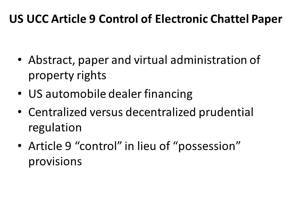 US UCC Article 9 Control of Electronic Chattel Paper Abstract, paper and virtual administration of property rights US automobile dealer financing Cent