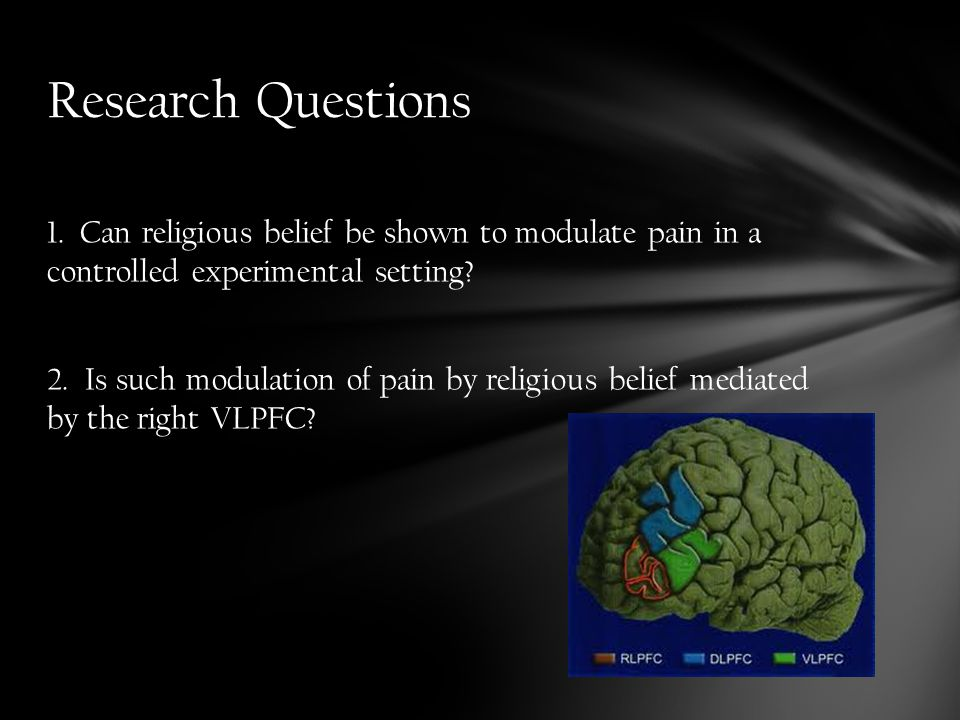 1.Can religious belief be shown to modulate pain in a controlled experimental setting.
