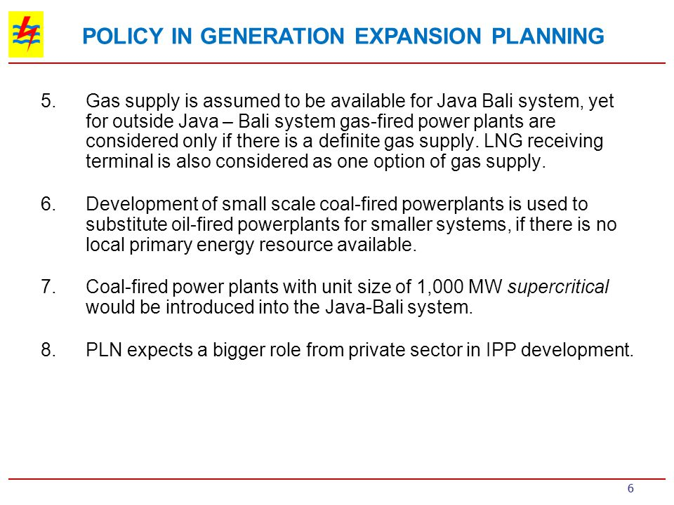 7 Additional Capacity 53,219MW up to 2019 PLN Generation 32,636MW and IPP 20,583MW, Average 4800MW/year GENERATION CAPACITY EXPANSION PLAN
