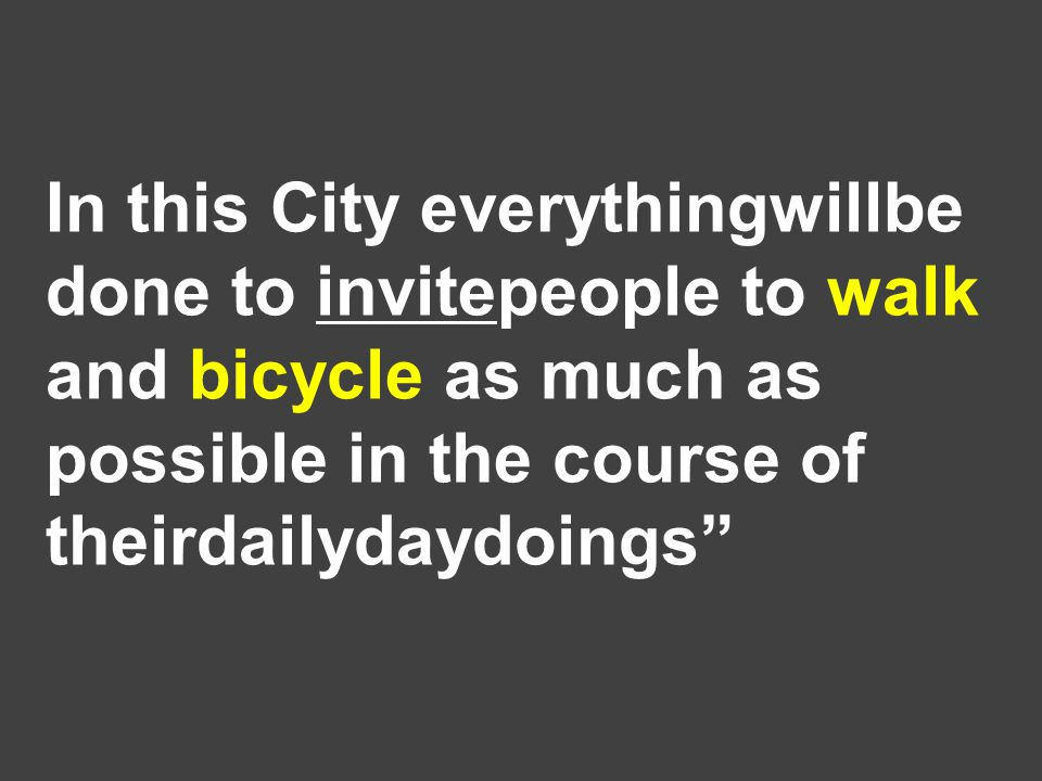 In this City everythingwillbe done to invitepeople to walk and bicycle as much as possible in the course of theirdailydaydoings