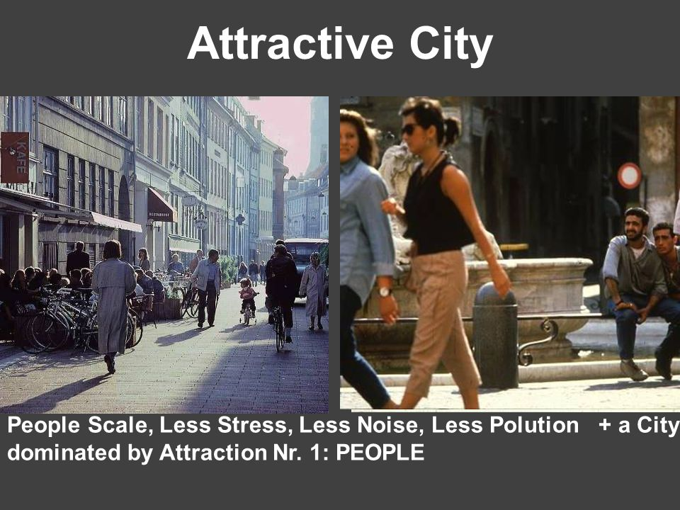 Attractive City People Scale, Less Stress, Less Noise, Less Polution + a City dominated by Attraction Nr.