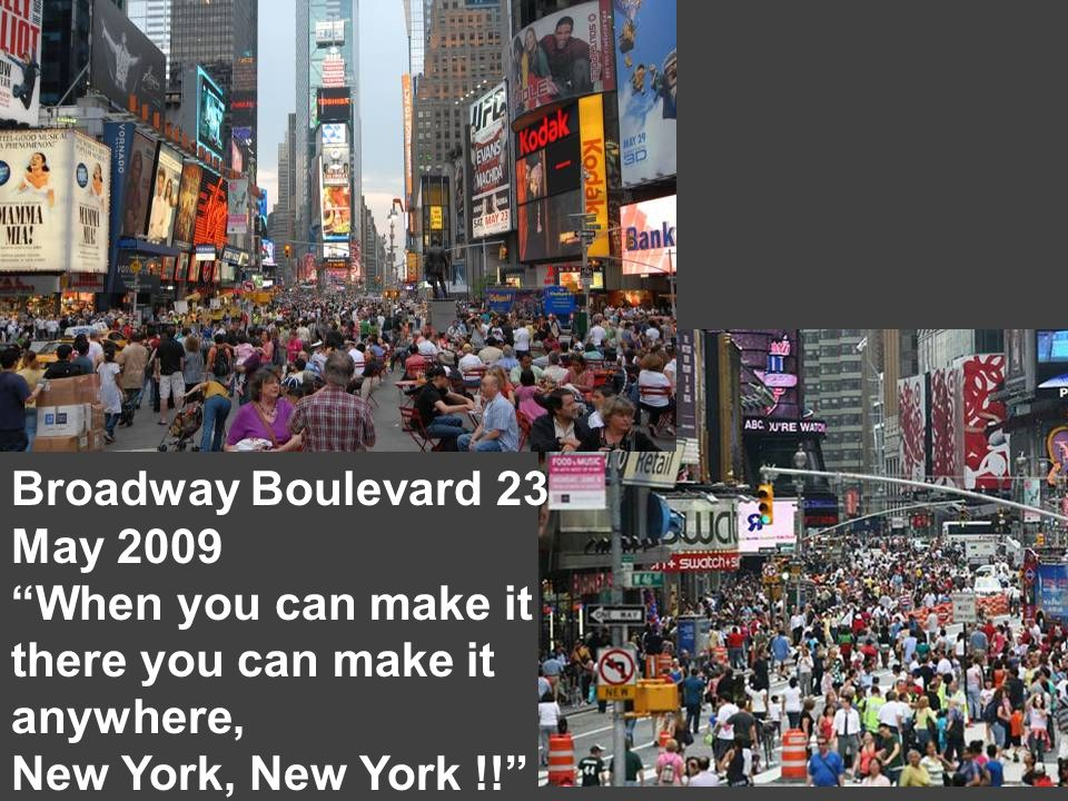 Broadway Boulevard 23 May 2009 When you can make it there you can make it anywhere, New York, New York !!