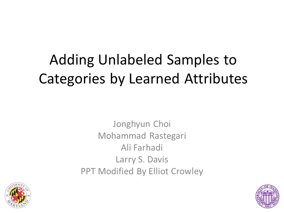 Adding Unlabeled Samples to Categories by Learned Attributes Jonghyun Choi Mohammad Rastegari Ali Farhadi Larry S.