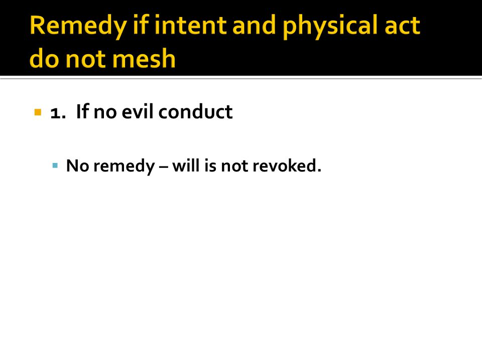  1. If no evil conduct  No remedy – will is not revoked.