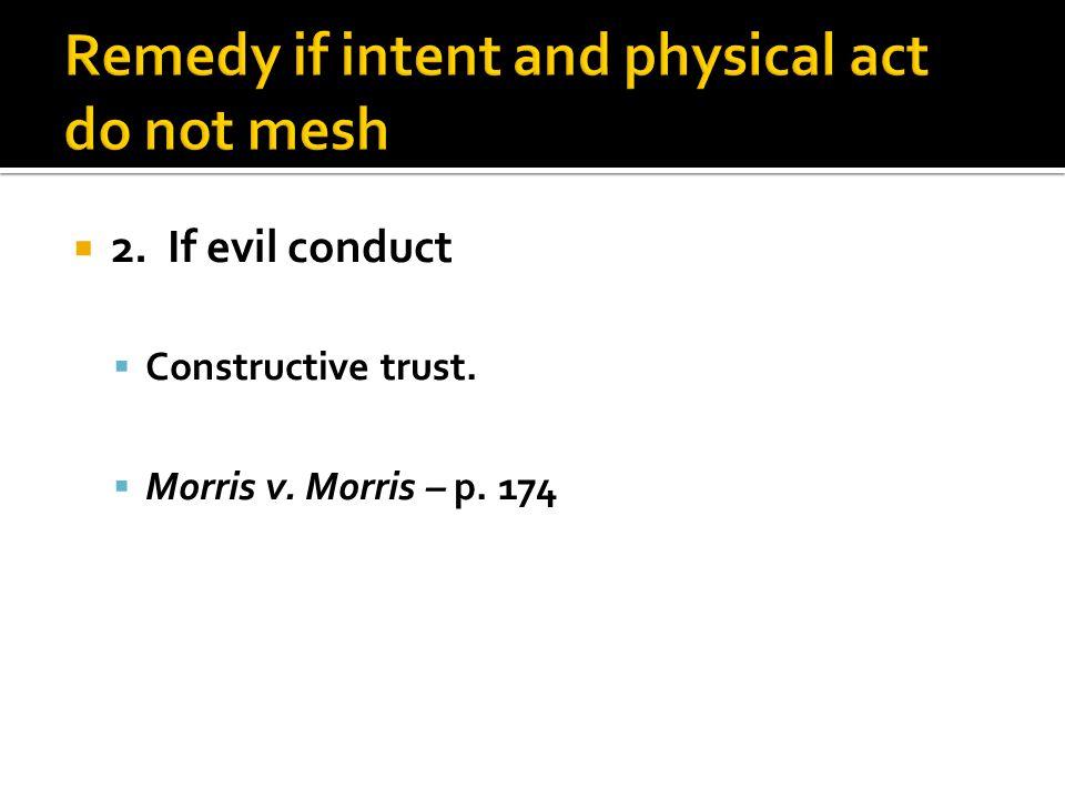  2. If evil conduct  Constructive trust.  Morris v. Morris – p. 174