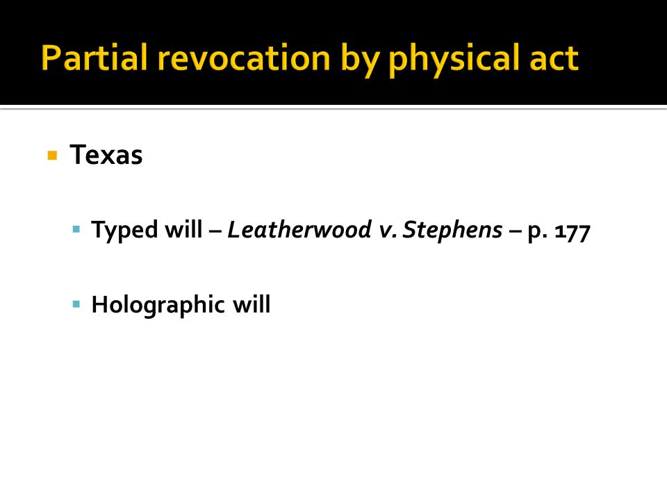  Texas  Typed will – Leatherwood v. Stephens – p. 177  Holographic will