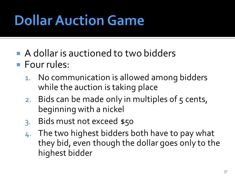  A dollar is auctioned to two bidders  Four rules: 1.