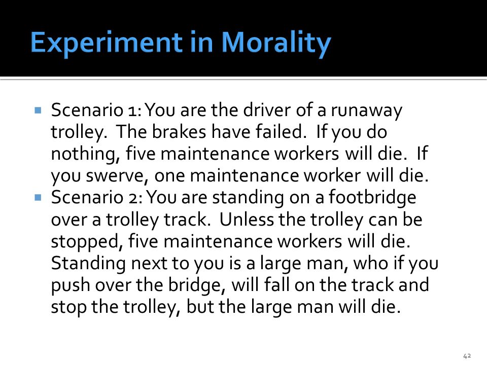  Scenario 1: You are the driver of a runaway trolley.