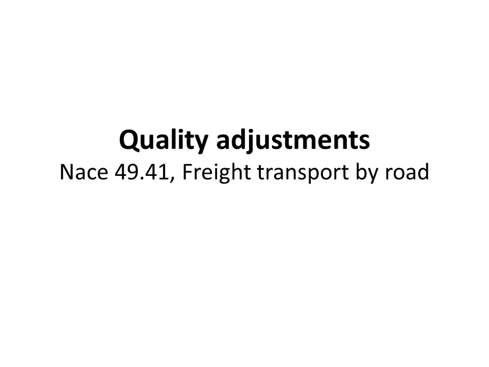 Quality adjustments Nace 49.41, Freight transport by road