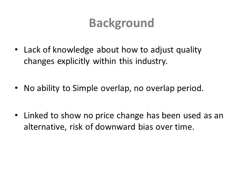 Background Lack of knowledge about how to adjust quality changes explicitly within this industry.