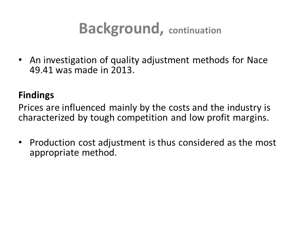 Background, continuation An investigation of quality adjustment methods for Nace 49.41 was made in 2013.