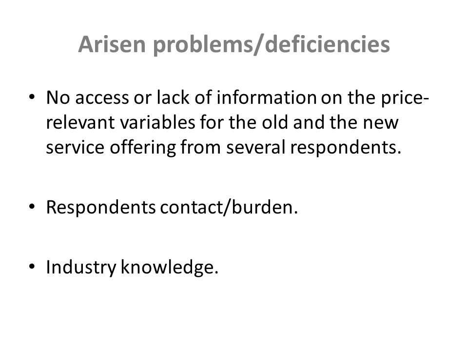 Arisen problems/deficiencies No access or lack of information on the price- relevant variables for the old and the new service offering from several respondents.