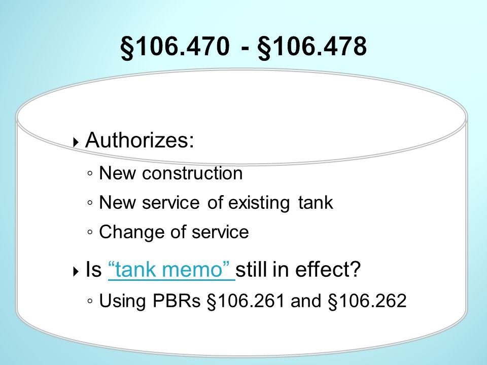 " Authorizes: ◦ New construction ◦ New service of existing tank ◦ Change of service  Is ""tank memo"" still in effect?""tank memo"" ◦ Using PBRs §106.261"