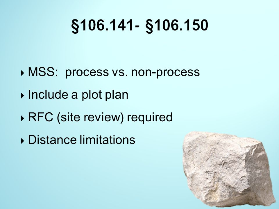  MSS: process vs. non-process  Include a plot plan  RFC (site review) required  Distance limitations