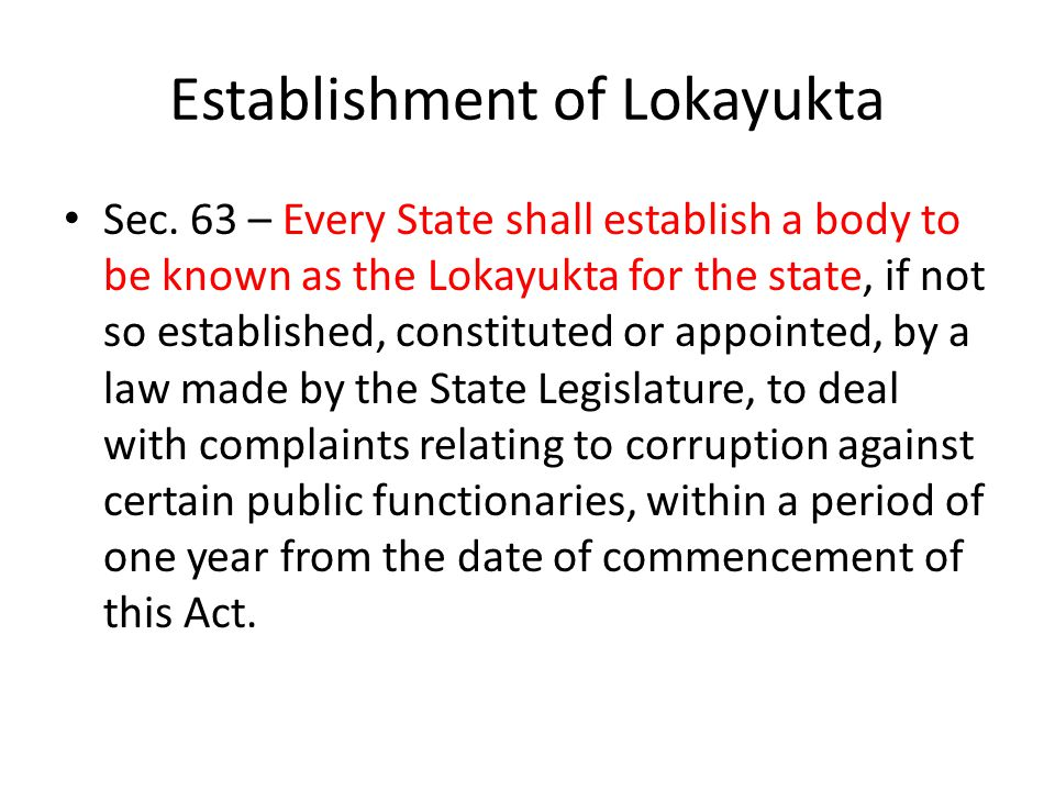 Establishment of Lokayukta Sec. 63 – Every State shall establish a body to be known as the Lokayukta for the state, if not so established, constituted